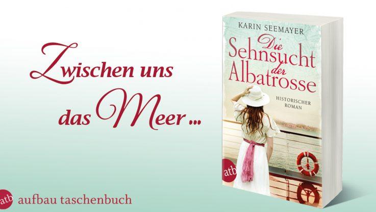 Die Sehnsucht der Albatrosse / Roman von Karin Seemayer